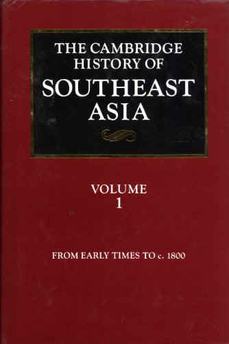 The Cambridge History of Southeast Asia: From Early Times to C. 1800 (Volume I)