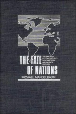 The Fate of Nations: The Search for National Security in the Nineteenth and Twentieth Centuries: ...