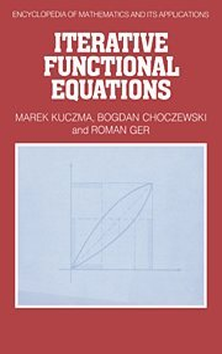 Iterative Functional Equations: Kuczma, Marek; Choczewski, Bogdan (Institute of Mathematics, ...