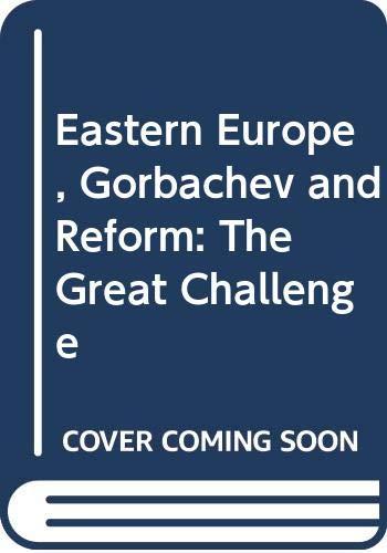 Eastern Europe, Gorbachev and Reform: The Great Challenge: Dawisha, Karen