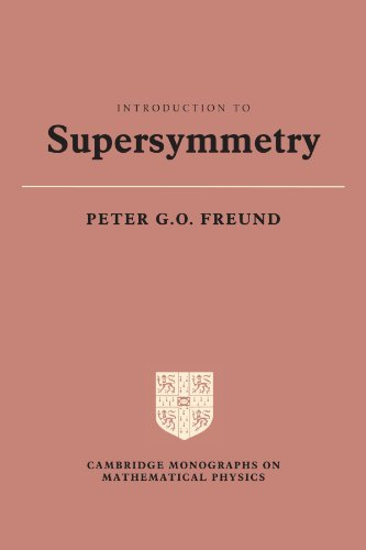 Introduction to Supersymmetry (Cambridge Monographs on Mathematical: Freund, Peter G.