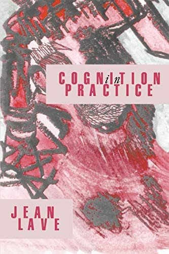 9780521357340: Cognition in Practice: Mind, Mathematics and Culture in Everyday Life (Learning in Doing)