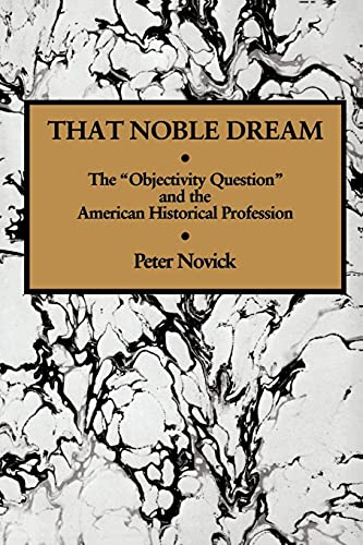 That Noble Dream: The 'Objectivity Question' and the American Historical Profession (Ideas in Con...