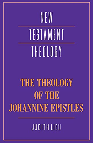 9780521358064: The Theology of the Johannine Epistles (New Testament Theology)