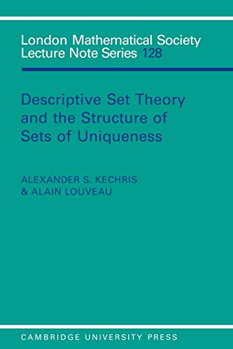 Descriptive Set Theory and the Structure of Sets of Uniqueness: Kechris, Alexander S. and Alain ...