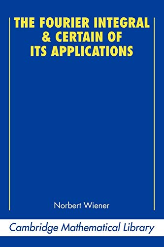 9780521358842: The Fourier Integral and Certain of its Applications (Cambridge Mathematical Library)