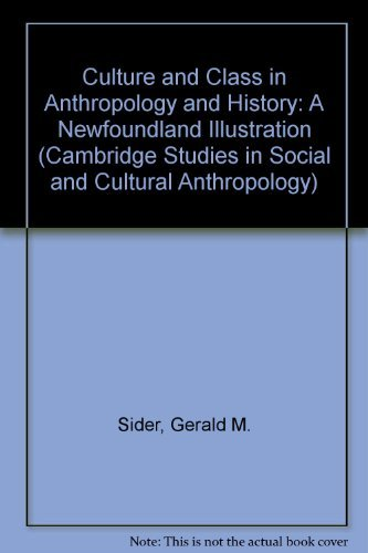 9780521358866: Culture and Class in Anthropology and History: A Newfoundland Illustration (Cambridge Studies in Social and Cultural Anthropology)