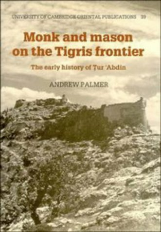 9780521360265: Monk and Mason on the Tigris Frontier: The Early History of Tur `Abdin (University of Cambridge Oriental Publications)