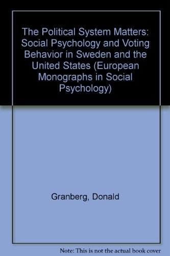 The Political System Matters: Social Psychology and Voting Behaviour in Sweden and the United ...