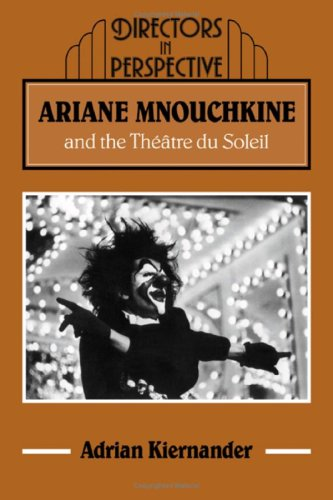 Ariane Mnouchkine and the Théâtre du Soleil (Directors in Perspective): Kiernander, ...