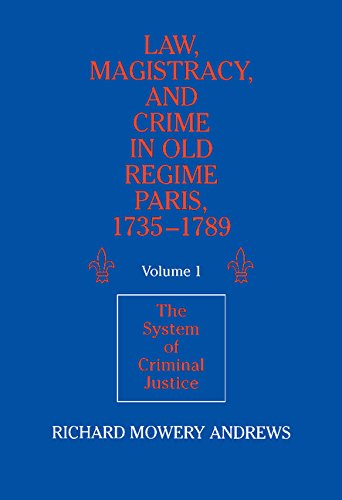 9780521361699: Law, Magistracy, and Crime in Old Regime Paris, 1735-1789: Volume 1, The System of Criminal Justice