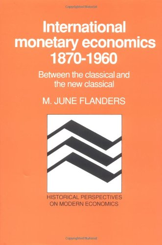 9780521361705: International Monetary Economics, 1870-1960 Hardback: Between the Classical and the New Classical (Historical Perspectives on Modern Economics)