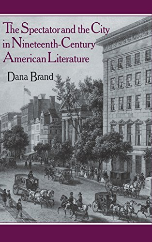 THE SPECTATOR AND THE CITY IN NINETEENTH CENTURY AMERICAN LITERATURE: Dana Brand