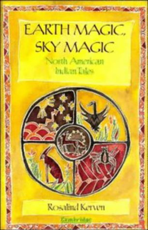 Earth Magic, Sky Magic: North American Indian Tales (0521362350) by Kerven, Rosalind