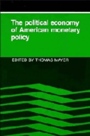 The Political Economy of American Monetary Policy: Cambridge University Press