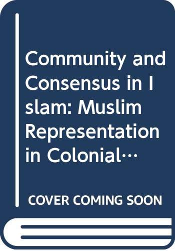 9780521363280: Community and Consensus in Islam: Muslim Representation in Colonial India, 1860-1947 (Cambridge South Asian Studies)