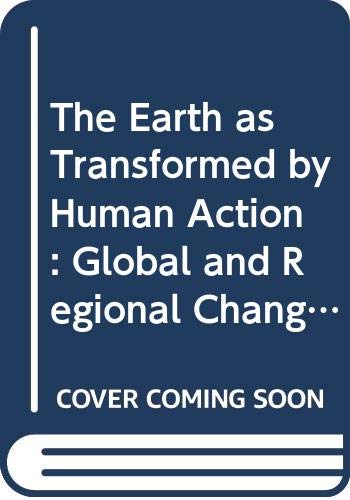 9780521363570: The Earth as Transformed by Human Action: Global and Regional Changes in the Biosphere over the Past 300 Years