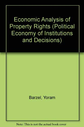 Economic Analysis of Property Rights (Political Economy of Institutions and Decisions): Barzel, ...