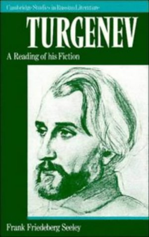 Turgenev: A Reading of his Fiction (Cambridge Studies in Russian Literature): Seeley, Frank ...
