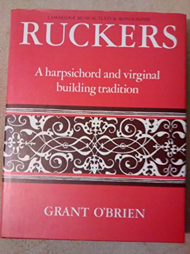 9780521365659: Ruckers: A Harpsichord and Virginal Building Tradition (Cambridge Musical Texts and Monographs)