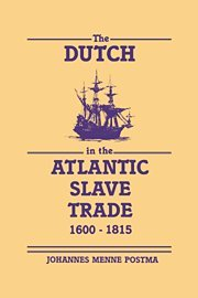 The Dutch in the Atlantic Slave Trade: Menne Postma, Johannes