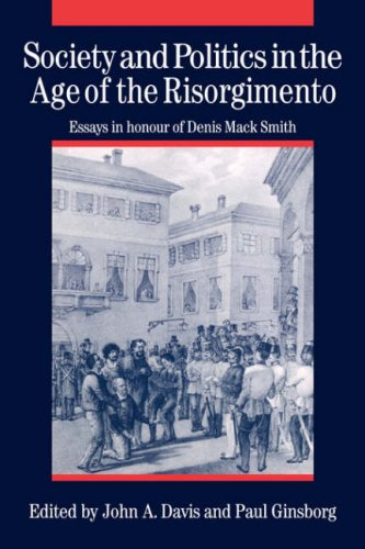 SOCIETY AND POLITICS IN THE AGE OF RISORGIMENTO - Essays in honour of Denis Mack Smith: DAVIS, JOHN...