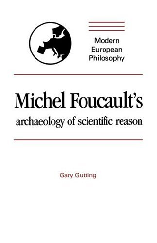 Michel Foucault's Archaeology of Scientific Reason: Science and the History of Reason (Modern Eur...