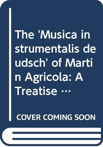 9780521366403: The 'Musica instrumentalis deudsch' of Martin Agricola: A Treatise on Musical Instruments, 1529 and 1545 (Cambridge Musical Texts and Monographs)
