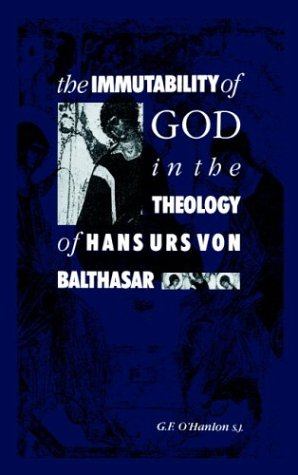 The Immutability of God in the Theology of Hans Urs von Balthasar: O'HANLON, Gerard F