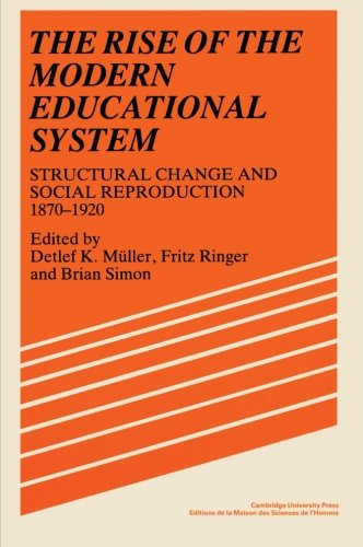 9780521366854: The Rise of the Modern Educational System: Structural Change and Social Reproduction 1870-1920