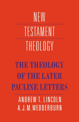 The Theology of the Later Pauline Letters (New Testament Theology) (0521367212) by Alexander J. M. Wedderburn; Andrew T. Lincoln