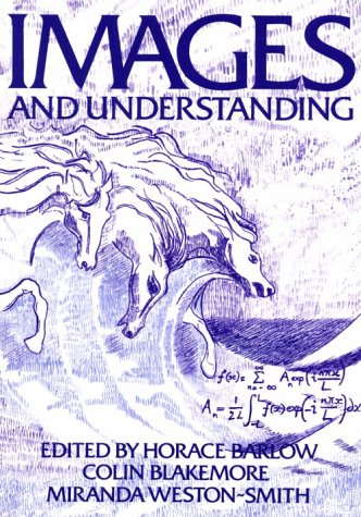 Images and Understanding: Thoughts about Images, Ideas about Understanding: Barlow, Horace (ed.); ...