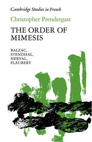 The Order of Mimesis: Balzac, Stendhal, Nerval and Flaubert (Cambridge Studies in French): ...