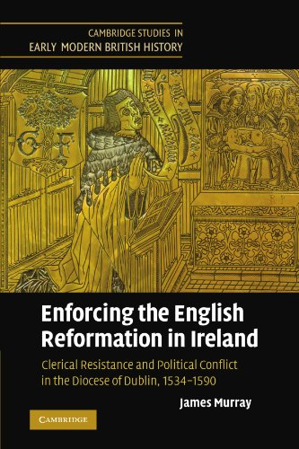 9780521369947: Enforcing the English Reformation in Ireland: Clerical Resistance and Political Conflict in the Diocese of Dublin, 1534-1590 (Cambridge Studies in Early Modern British History)
