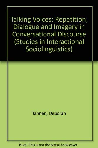 Talking Voices: Repetition, Dialogue and Imagery in Conversational Discourse (Studies in Interactional Sociolinguistics) (0521370019) by Tannen, Deborah
