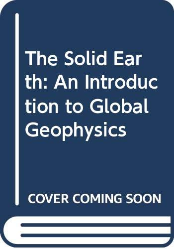 9780521370257: The Solid Earth: An Introduction to Global Geophysics