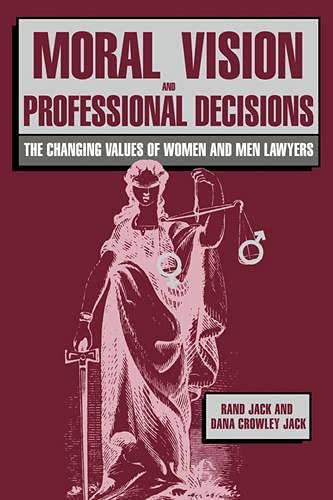 Moral Vision and Professional Decisions: The Changing: Rand Jack, Dana