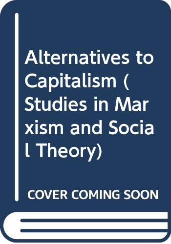 9780521371780: Alternatives to Capitalism (Studies in Marxism and Social Theory)