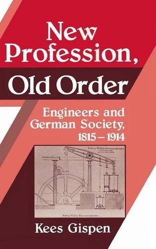 9780521371988: New Profession, Old Order: Engineers and German Society, 1815-1914