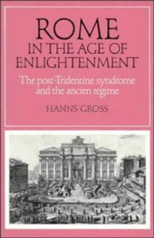 9780521372114: Rome in the Age of Enlightenment: The Post-Tridentine Syndrome and the Ancien Régime (Cambridge Studies in Early Modern History)