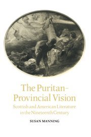 9780521372374: The Puritan-Provincial Vision: Scottish and American Literature in the Nineteenth Century (Cambridge Studies in American Literature and Culture)