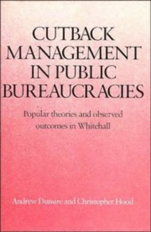 Cutback Management in Public Bureaucracies: Popular Theories: Dunsire, Andrew, Hood,