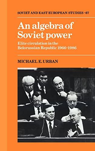 9780521372565: An Algebra of Soviet Power: Elite Circulation in the Belorussian Republic 1966-86 (Cambridge Russian, Soviet and Post-Soviet Studies)