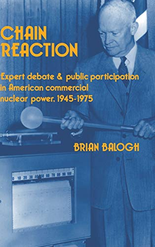 9780521372961: Chain Reaction: Expert Debate and Public Participation in American Commercial Nuclear Power 1945-1975