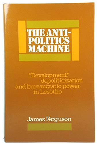 9780521373821: The Anti-Politics Machine: 'Development', Depoliticization and Bureaucratic Power in Lesotho