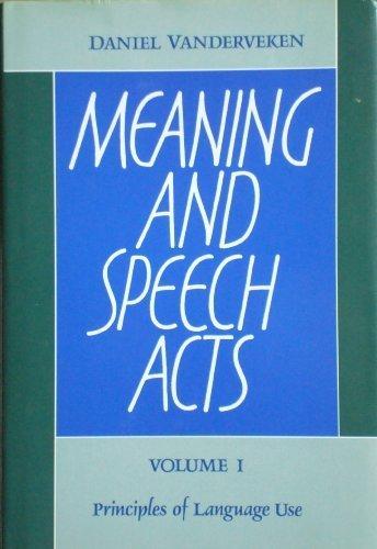 Meaning and Speech Acts: Volume 1, Principles: Daniel Vanderveken