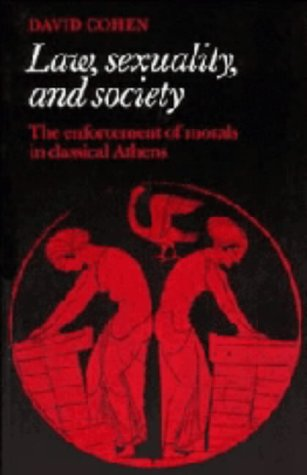 Law, Sexuality, and Society: The Enforcement of Morals in Classical Athens: David Cohen