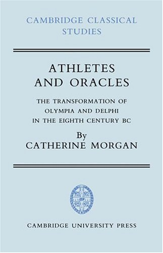 9780521374514: Athletes and Oracles: The Transformation of Olympia and Delphi in the Eighth Century BC (Cambridge Classical Studies)