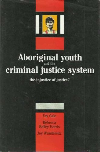 Aboriginal Youth and the Criminal Justice System: Gale, Fay, Bailey-Harris,