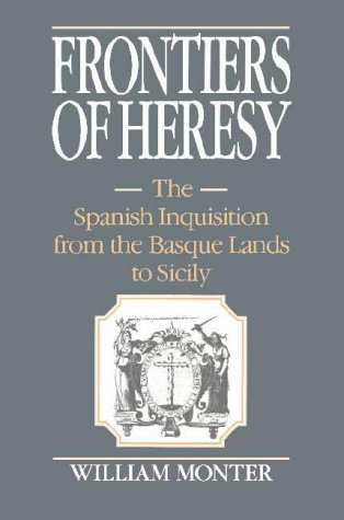 9780521374682: Frontiers of Heresy: The Spanish Inquisition from the Basque Lands to Sicily (Cambridge Studies in Early Modern History)